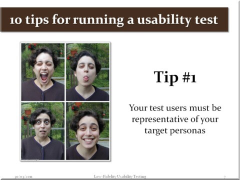 Tip #1 - Your test users must be representative of your target personas