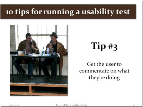 Tip #3 - Get the user to commentate on what they're doing