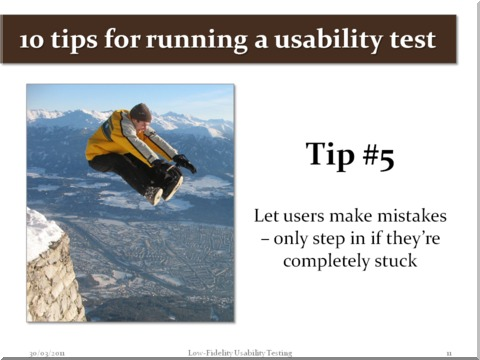 Tip #5 - Let user make mistakes - only step in if they're completely stuck