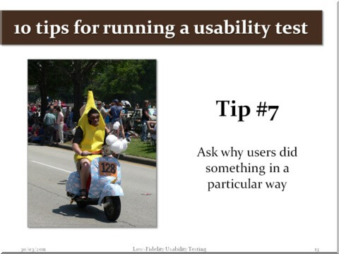 Tip #7 - Ask why users did something in a particular way