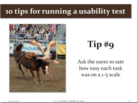 Tip #9 - Ask the users to rate how easy each task was on a 1-5 scale