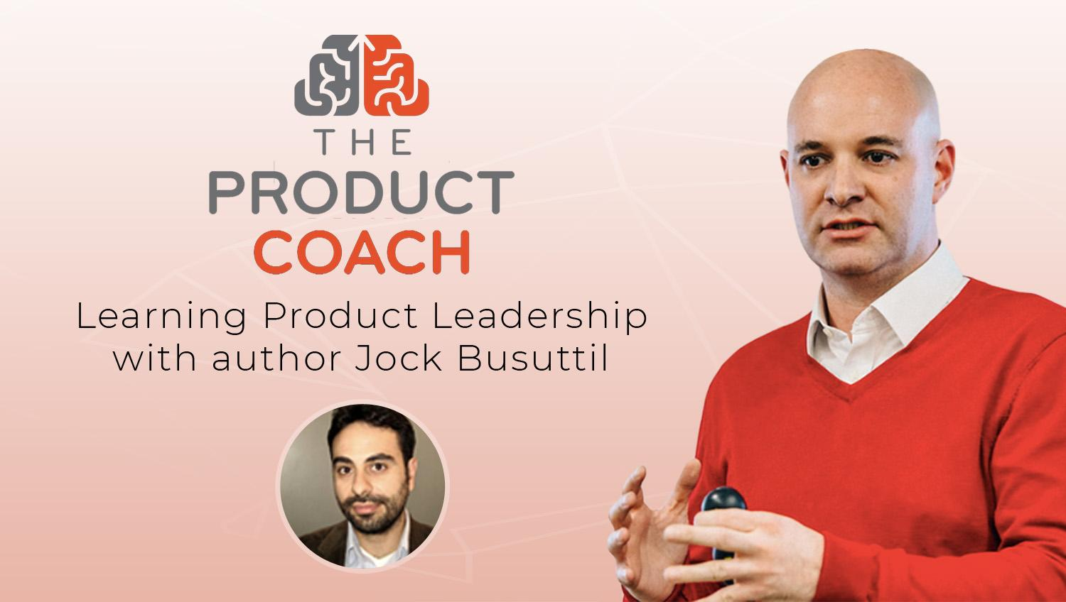 The Product Coach - Learning Product Leadership with author Jock Busuttil